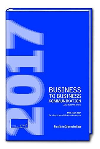 Business to Business-Kommunikation / Profi-Award 2017: Die erfolgreichsten B2B-Markenkampagnen (GWA Agenturportraits)