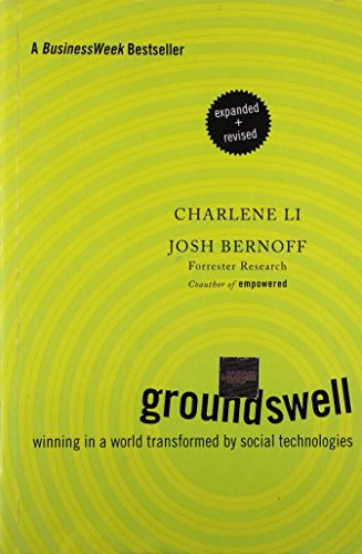 Groundswell, Expanded and Revised Edition: Winning in a World Transformed by Social Technologies by Josh Bernoff (1-Jun-2011) Paperback