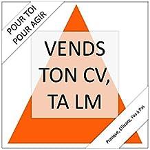 VENDS TON CV, TA LM: réussis ton CV, ta lettre de motivation, ton entretien et ton intégration dans l'entreprise ! (Personnel  t. 2)