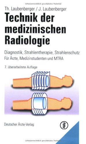 Technik der medizinischen Radiologie: Diagnostik - Strahlentherapie - Strahlenschutz. Mit Anleitung zur Strahlenschutzbelehrung in der Röntgendiagnostik