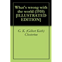What's wrong with the world (1910) [ILLUSTRATED EDITION] (English Edition)