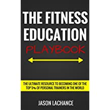 The Fitness Education Playbook: The Ultimate Resource to Becoming One of the Top 5% of Personal Trainers in the World (English Edition)
