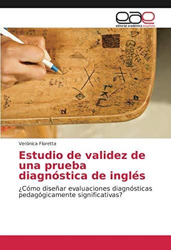 Estudio de validez de una prueba diagnóstica de inglés: ¿Cómo diseñar evaluaciones diagnósticas pedagógicamente significativas?