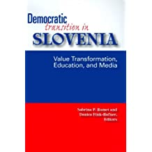 Democratic Transition in Slovenia: Value Transformation, Education, and Media (Eugenia And Hugh M. Stewart '26 Series on Eastern Europe)