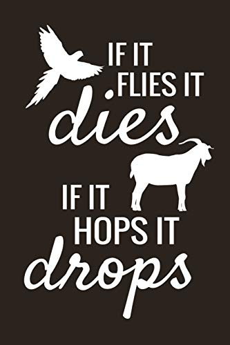 If it Flies it Dies, If it Hops it Drops: Hunting Log Book Journal | Record Hunts For Species | 100 log pages (6