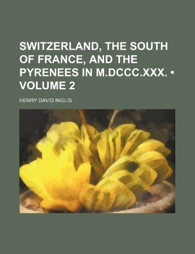 Switzerland, the South of France, and the Pyrenees in M.dccc.xxx. (Volume 2)