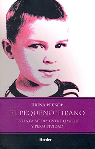 El pequeño tirano: La línea media entre límites y permisividad por Jirina Prekop