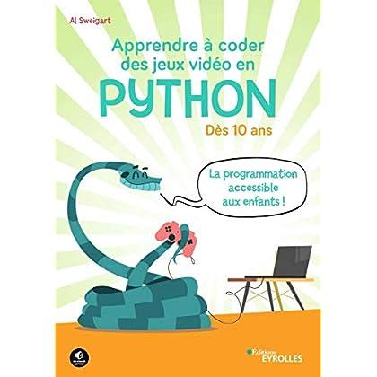 Apprendre à coder des jeux vidéo en Python: Dès 10 ans - La programmation accessible aux enfants ! (Pour les kids)