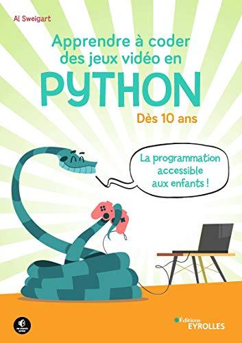 Apprendre à coder des jeux vidéo en Python: Dès 10 ans. La programmation accessible aux enfants ! par Al Sweigart