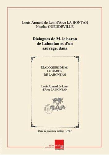 Dialogues de M. le baron de Lahontan et d'un sauvage, dans l'Amérique : contenant une description exacte des moeurs et des coutumes de ces peuples sauvages ; Avec les voyages du même en Portugal et en Danemarc... [Edition de 1704] par Collectif