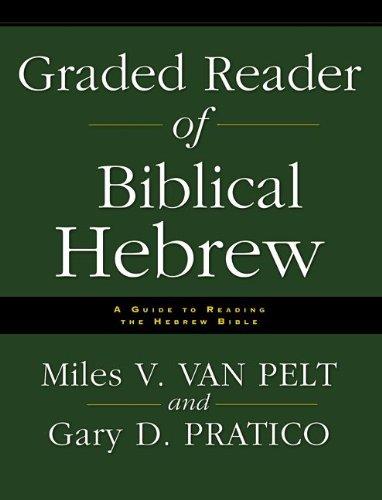 Graded Reader of Biblical Hebrew: A Guide to Reading the Hebrew Bible por Miles V. Van Pelt
