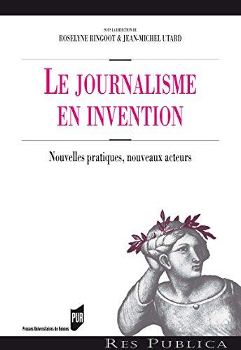 Le journalisme en invention: Nouvelles pratiques, nouveaux acteurs (Res publica) par  Roselyne Ringoot