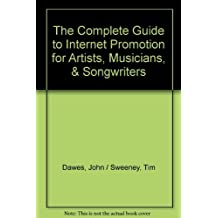 The Complete Guide to Internet Promotion for Artists, Musicians, & Songwriters