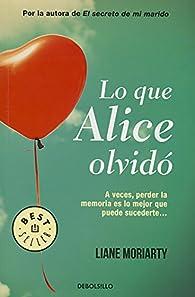 Lo que Alice olvidó par Liane Moriarty