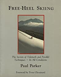 Freeheel Skiing: The Secrets of Telemark and Parallel Techniques: under All Conditions