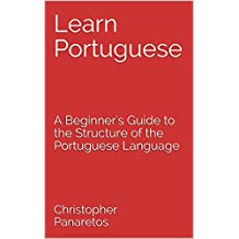 Learn Portuguese: A Beginner's Guide to the Structure of the Portuguese Language (English Edition)
