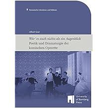 Wär' es auch nichts als ein Augenblick: Poetik und Dramaturgie der komischen Operette (Romanische Literaturen und Kulturen)