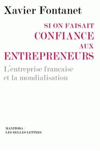 Si on Faisait Confiance Aux Entrepreneurs: L'Entreprise Francaise Et La Mondialisation (Manitoba / Entreprises Et Societe)
