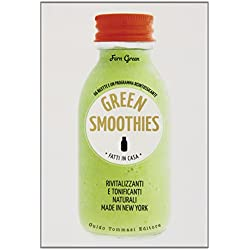 Green smoothies. Fatti in casa. Rivitalizzanti e tonificanti naturali made in New York