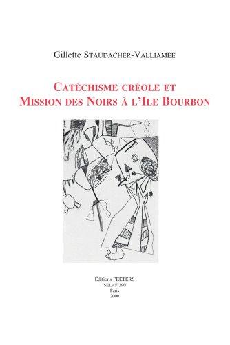 Catéchisme créole et mission des noirs à l'Île Bourbon par  G Staudacher-Valliamee