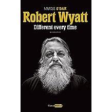 Robert Wyatt : Different every time
