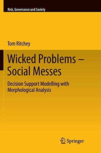 Wicked Problems - Social Messes: Decision Support Modelling with Morphological Analysis (Risk, Governance and Society, Band 17) -