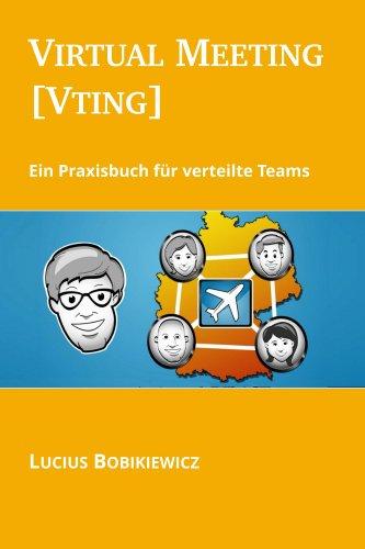Virtual Meeting [Vting]: Ein Praxisbuch für verteilte Teams