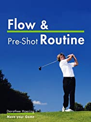 Flow & Pre-Shot Routine: Golf Tips: Routine Leads to Success (Golf Mental Tips Book 2)
