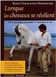 Lorsque les chevaux se révèlent - De la première rencontre à l'ami pour la vie de Klaus-Ferdinand Hempfling,Sophie Wildbloz (Traduction),Luc Bouzat (Traduction) ( 23 novembre 2004 ) - Vigot (23 novembre 2004) - 23/11/2004