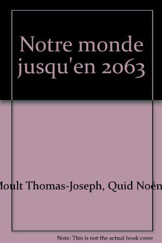 NOTRE MONDE JUSQU'EN 2063 par MOULT THOMAS-JOSEPH (Broché)