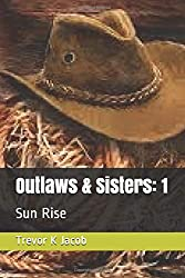 Outlaws & Sisters: 1: Sun Rise