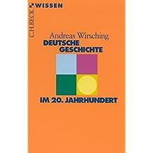 Deutsche Geschichte im 20. Jahrhundert (Beck'sche Reihe)