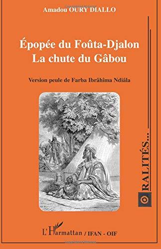 Epopée du Fouta Djalon la Chute du Gabou Version Peule de Farba Ibrahima Ndiala par Amadou Oury Diallo