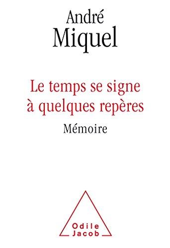 Le temps se signe à quelques repères: Mémoire par André Miquel