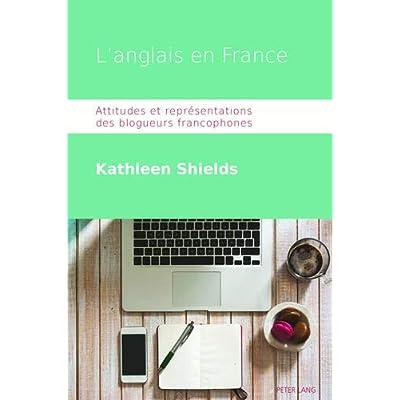 L'anglais en France: Attitudes et représentations des blogueurs francophones