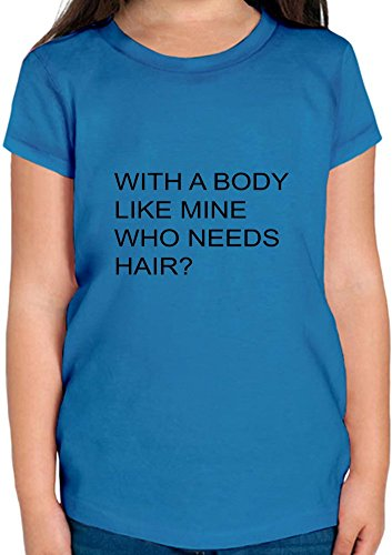 With A Body Like Mine Who Needs Hair Funny Slogan T-shirt per ragazze 12+ yrs
