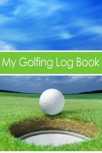 My Golfing Log Book: Notebook To Track 100 Games of Golf por My Golfing Log Book