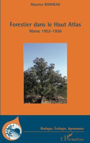 Forestier dans le Haut Atlas : Maroc 1952-1956 par Maurice Bonneau