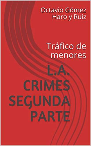 L.A. Crimes segunda parte: Tráfico de menores (L.A.Crimes nº 2) por Octavio Gómez Haro y Ruiz