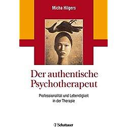 Der authentische Psychotherapeut: Professionalität und Lebendigkeit in der Therapie