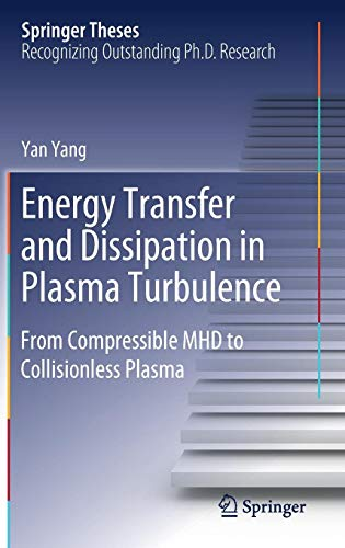 Energy Transfer and Dissipation in Plasma Turbulence: From Compressible MHD to Collisionless Plasma (Springer Theses)