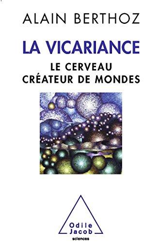 La Vicariance: Le cerveau créateur de mondes par Alain Berthoz