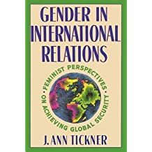 [(Gender in International Relations: Feminist Perspectives on Achieving Global Security)] [Author: J. Ann Tickner] published on (November, 1993)