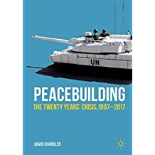 Peacebuilding: The Twenty Years' Crisis, 1997-2017 (Rethinking Peace and Conflict Studies)