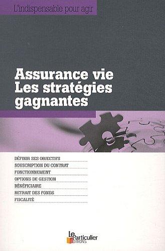 Assurance vie : Les stratégies gagnantes - Définir ses objectifs, Souscription du contrat, Fonctionnement, Options de gestion, Bénéficiaire, Retrait des fonds, Fiscalité