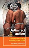 Unlimited Action: The Performance of Extremity in the 1970s (Theatre: Theory - Practice - Performance)