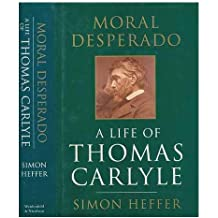 Moral Desperado: Life of Thomas Carlyle