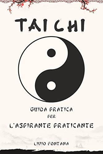 Tai Chi: Guida pratica per l'aspirante praticante