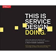 This Is Service Design Doing: Applying Service Design and Design Thinking in the Real World