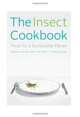 The Insect Cookbook: Food for a Sustainable Planet (Arts & Traditions of the Table: Perspectives on Culinary History) by Van Huis, Arnold, Van Gurp, Henk, Dicke, Marcel, Takken-kami (2014) Hardcover